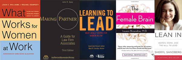 """Book covers: """"What Works for Women at Work,"""" """"Making Partner: A Guide for Law Firm Associates,"""" """"Learning to Lead: What Really Works for Women in Law,"""" """"Lean In: Women, Work, and the Will to Lead,"""" """"The Female Brain"""""""
